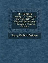 The Kallikak Family: A Study in the Heredity of Feeble-Mindedness - Primary Source Edition