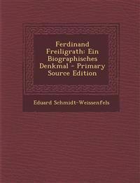 Ferdinand Freiligrath: Ein Biographisches Denkmal - Primary Source Edition