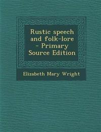 Rustic Speech and Folk-Lore - Primary Source Edition