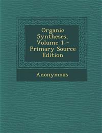 Organic Syntheses, Volume 1