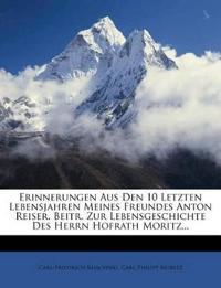 Erinnerungen Aus Den 10 Letzten Lebensjahren Meines Freundes Anton Reiser. Beitr. Zur Lebensgeschichte Des Herrn Hofrath Moritz...