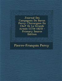 Journal Des Campagnes Du Baron Percy: Chirurgien En Chef de La Grande Armee (1754-1825) - Primary Source Edition