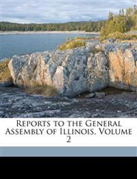 Reports to the General Assembly of Illinois, Volume 2