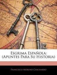 Esgrima Española: (Apuntes Para Su Historia)