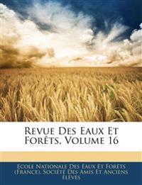 Revue Des Eaux Et Forêts, Volume 16