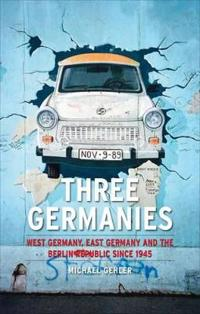Three Germanies: West Germany, East Germany and the Berlin Republic