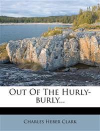 Out of the Hurly-Burly...