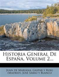 Historia General de Espana, Volume 2...