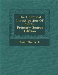 The Chemical Investigation of Plants - Primary Source Edition