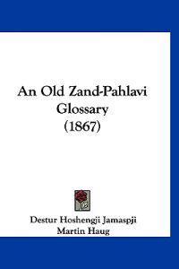 An Old Zand-pahlavi Glossary