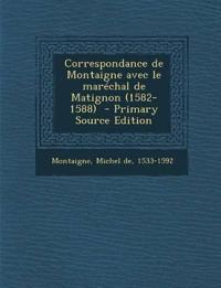 Correspondance de Montaigne avec le maréchal de Matignon (1582-1588)  - Primary Source Edition