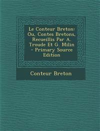 Le Conteur Breton: Ou, Contes Bretons, Recueillis Par A. Troude Et G. Milin