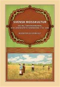 Svensk mosskultur : odling, torvanvändning och landskapets förändring 1750-2000