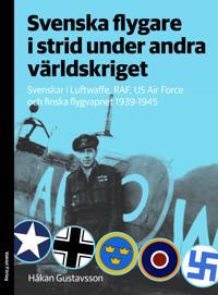 Svenska flygare i strid under andra världskriget : Svenskar i Luftwaffe, RAF, US Air Force och finska flygvapnet 1939-1945