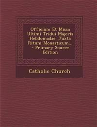 Officium Et Missa Ultimi Tridui Majoris Hebdomadae: Juxta Ritum Monasticum...