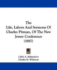 The Life, Labors and Sermons of Charles Pitman, of the New Jersey Conference