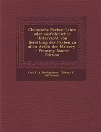 Chemische Farben-Lehre Oder Ausfuhrlicher Unterricht Von Bereitung Der Farben Zu Allen Arten Der Malerey. - Primary Source Edition