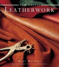 New Crafts: Leatherwork: 25 Practical Ideas for Hand-Crafted Leather Projects That Are Easy to Make at Home