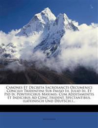 Canones Et Decreta Sacrosancti Oecumenici Concilii Tridentini Sub Paulo Iii. Julio Iii. Et Pio Iv. Pontificibus Maximis: Cum Additamentis Et Indicibus