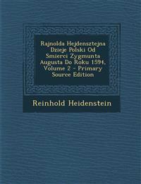 Rajnolda Hejdensztejna Dzieje Polski Od Smierci Zygmunta Augusta Do Roku 1594, Volume 2