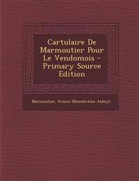 Cartulaire de Marmoutier Pour Le Vendomois - Primary Source Edition