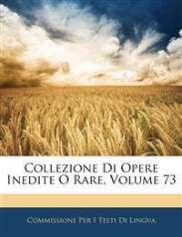 Collezione Di Opere Inedite O Rare, Volume 73