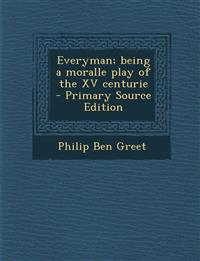 Everyman; Being a Moralle Play of the XV Centurie - Primary Source Edition
