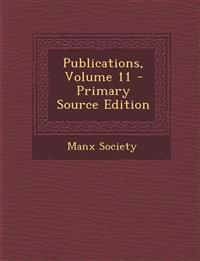 Publications, Volume 11 - Primary Source Edition