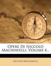 Opere Di Niccolò Machiavelli, Volume 4...