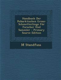 Handbuch Der Polaarktischen Gross-Schmetterlinge Fur Forscher Und Sammler