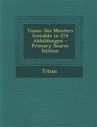 Tizian: Des Meisters Gemälde in 274 Abbildungen