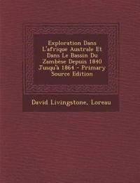 Exploration Dans L'afrique Australe Et Dans Le Bassin Du Zambèse Depuis 1840 Jusqu'à 1864