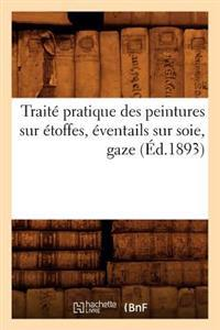 Trait� Pratique Des Peintures Sur �toffes, �ventails Sur Soie, Gaze (�d.1893)