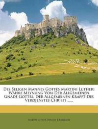 Des Seligen Mannes Gottes Martini Lutheri Wahre Meynung Von Der Allgemeinen Gnade Gottes, Der Allgemeinen Krafft Des Verdienstes Christi ......