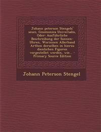 Johann peterson Stengels' seuci, Gnomonica Universalis, Oder: Ausführliche Beschreibung der Sonnen-Uhren, Worinnen Allerhand Arthen derselben in hierz