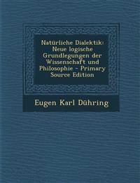 Natürliche Dialektik: Neue logische Grundlegungen der Wissenschaft und Philosophie