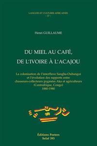 Du Miel Au Cafe, de L'Ivoire A L'Acajou