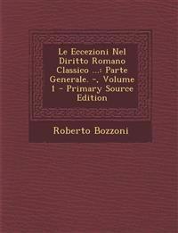 Le Eccezioni Nel Diritto Romano Classico ...: Parte Generale. -, Volume 1 - Primary Source Edition