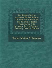 Del Estado De Las Personas En Los Reinos De Asturias Y León En Los Primeros Siglos Posteriores Á La Invasión De Los Árabes - Primary Source Edition