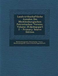 Landwirthschaftliche Annalen Des Mecklenburgischen Patriotischen Vereins, Volume 20,part 2 - Primary Source Edition