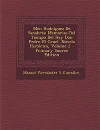 Men Rodriguez de Sanabria: Memorias del Tiempo del Rey Don Pedro El Cruel. Novela Historica, Volume 2 - Primary Source Edition