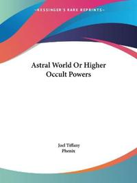Astral World or Higher Occult Powers 1910