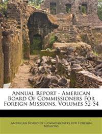 Annual Report - American Board Of Commissioners For Foreign Missions, Volumes 52-54