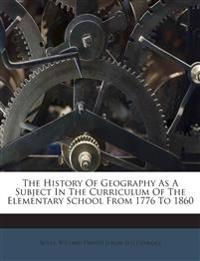 The History Of Geography As A Subject In The Curriculum Of The Elementary School From 1776 To 1860