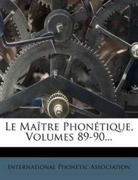 Le Maitre Phonetique, Volumes 89-90...