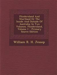 Flindersland And Sturtland Or The Inside And Outside Of Australia: In Two Volumes. Flindersland, Volume 1 - Primary Source Edition