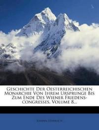 Geschichte Der Oesterreichischen Monarchie Von Ihrem Ursprunge Bis Zum Ende Des Wiener Friedens-congresses, Volume 8...