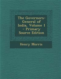 The Governors-General of India, Volume 1 - Primary Source Edition