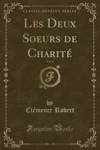 Les Deux Soeurs de Charite, Vol. 3 (Classic Reprint)