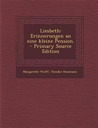 Liesbeth: Erinnerungen an eine kleine Pension. - Primary Source Edition